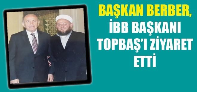 Başkan Berber, İBB Başkanı Topbaş'ı Ziyaret Etti